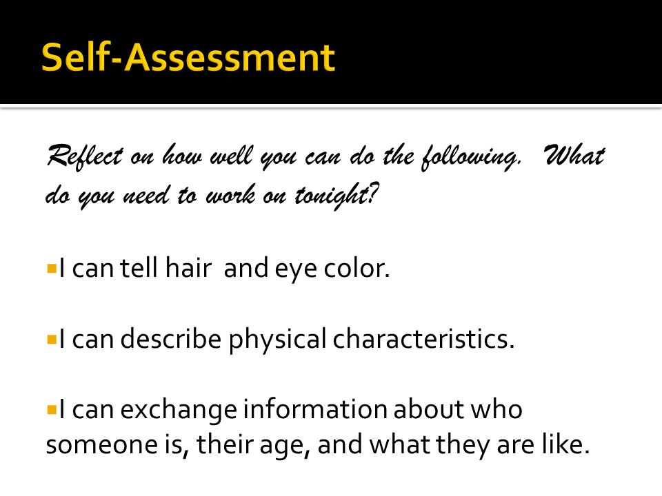 Self-Assessment Reflect on how well you can do the following. What do you need to work on tonight