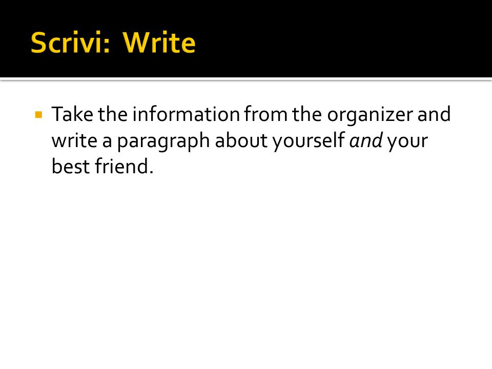 Scrivi: WriteTake the information from the organizer and write a paragraph about yourself and your best friend.