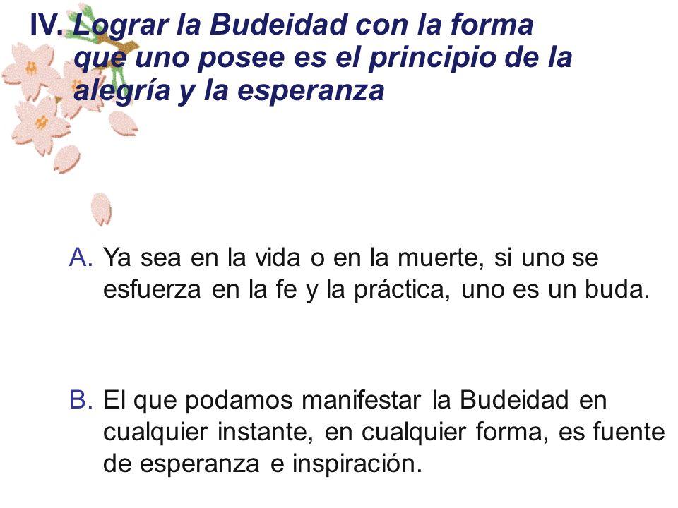 IV. Lograr la Budeidad con la forma que uno posee es el principio de la alegría y la esperanza
