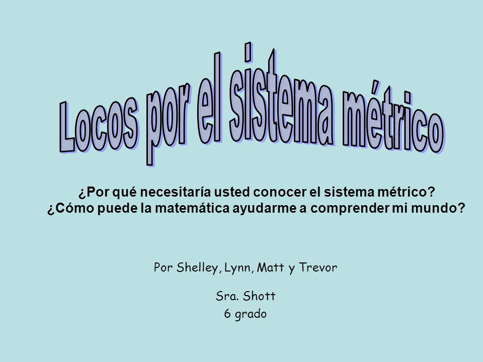 Por Shelley, Lynn, Matt y Trevor Sra. Shott 6 grado