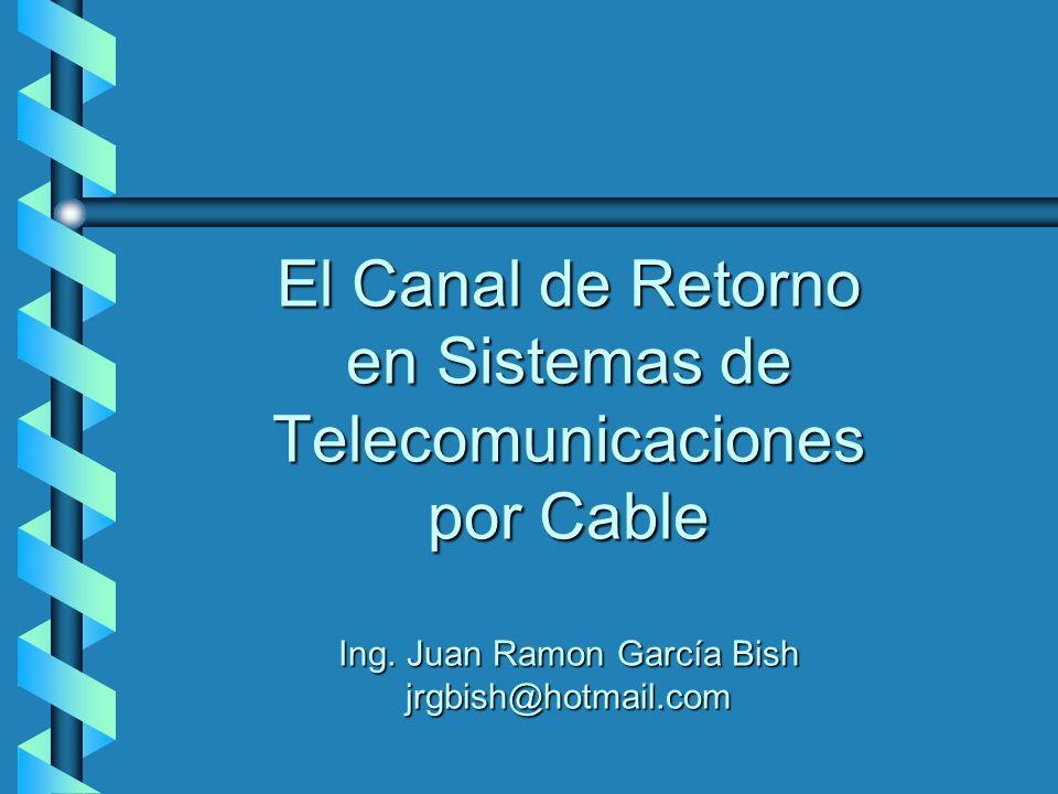 El Canal de Retorno en Sistemas de Telecomunicaciones por Cable Ing