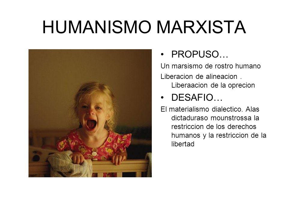 HUMANISMO MARXISTA PROPUSO… DESAFIO… Un marsismo de rostro humano