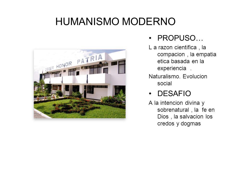 HUMANISMO MODERNO PROPUSO… DESAFIO