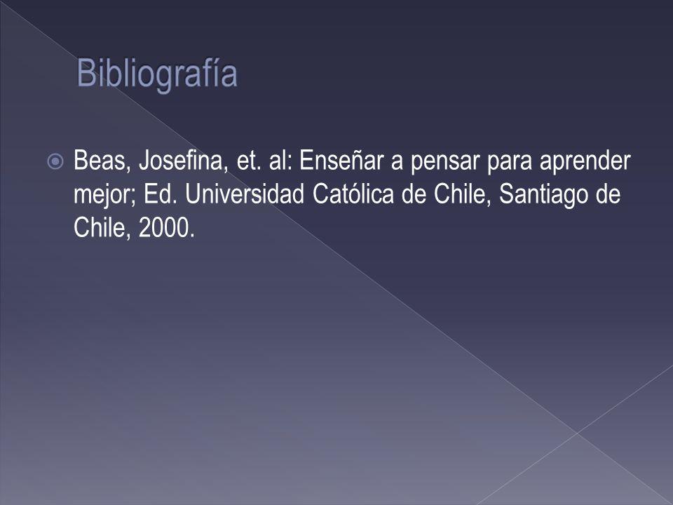 Bibliografía Beas, Josefina, et. al: Enseñar a pensar para aprender mejor; Ed.