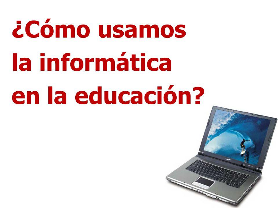 ¿Cómo usamos la informática en la educación