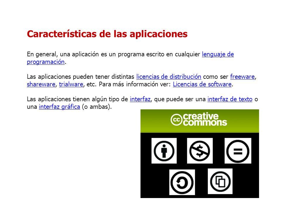 Características de las aplicaciones En general, una aplicación es un programa escrito en cualquier lenguaje de programación.