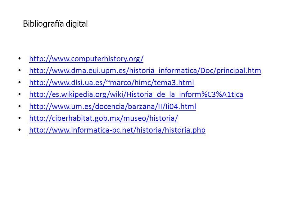Bibliografía digitalhttp://www.computerhistory.org/ http://www.dma.eui.upm.es/historia_informatica/Doc/principal.htm.