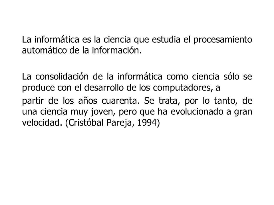 La informática es la ciencia que estudia el procesamiento automático de la información.