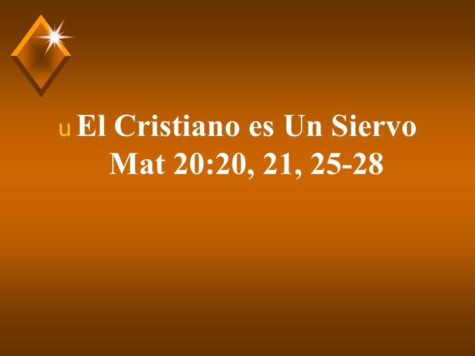 El Cristiano es Un Siervo Mat 20:20, 21, 25-28