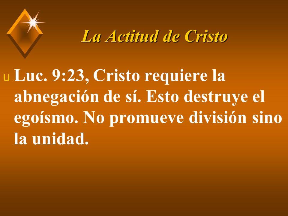 La Actitud de Cristo Luc. 9:23, Cristo requiere la abnegación de sí.