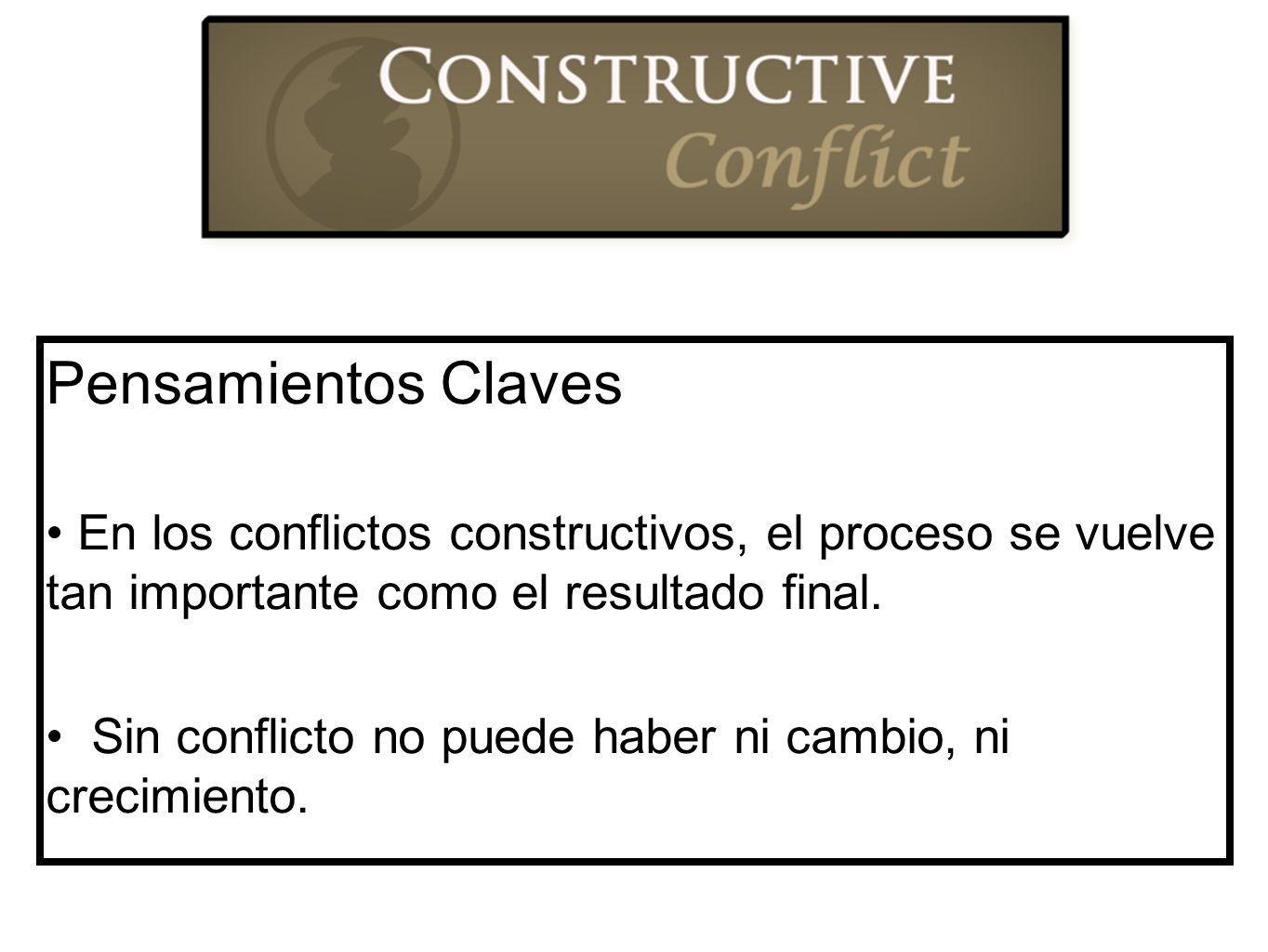Pensamientos Claves En los conflictos constructivos, el proceso se vuelve tan importante como el resultado final.