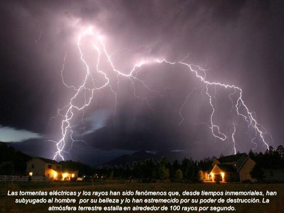 Las tormentas eléctricas y los rayos han sido fenómenos que, desde tiempos inmemoriales, han subyugado al hombre por su belleza y lo han estremecido por su poder de destrucción.