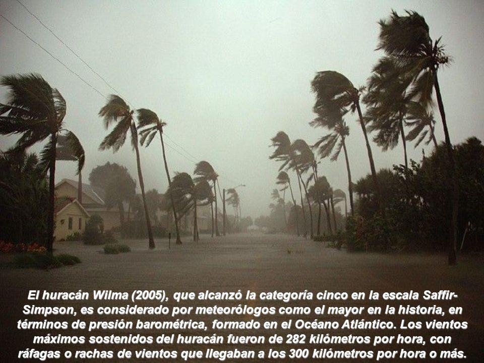 El huracán Wilma (2005), que alcanzó la categoría cinco en la escala Saffir-Simpson, es considerado por meteorólogos como el mayor en la historia, en términos de presión barométrica, formado en el Océano Atlántico.