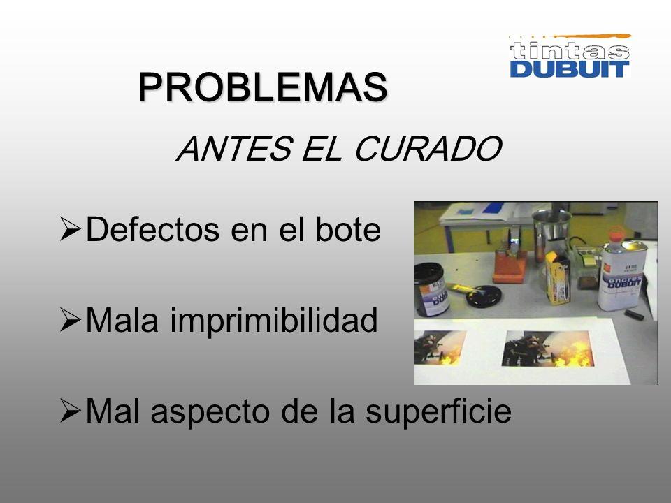 PROBLEMAS ANTES EL CURADO Defectos en el bote Mala imprimibilidad