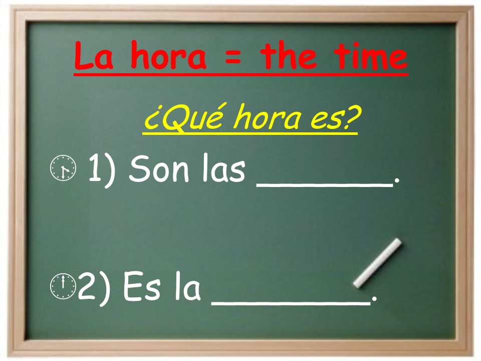 La hora = the time 1) Son las ______. 2) Es la _______. ¿Qué hora es