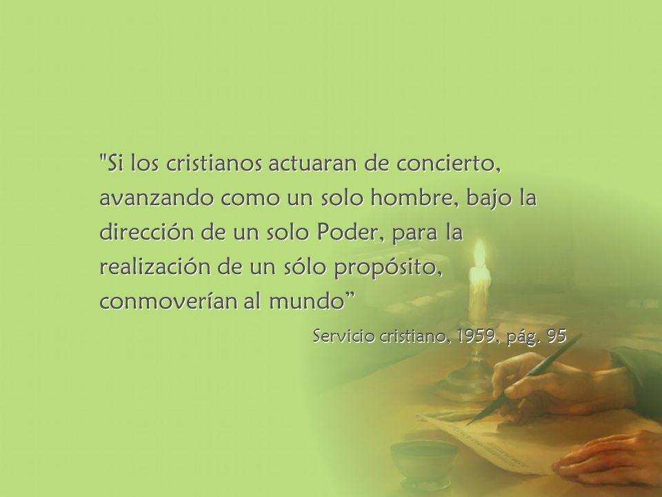 Si los cristianos actuaran de concierto, avanzando como un solo hombre, bajo la dirección de un solo Poder, para la realización de un sólo propósito, conmoverían al mundo