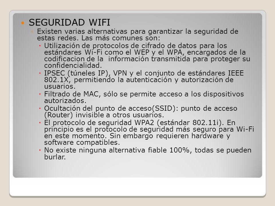 SEGURIDAD WIFI Existen varias alternativas para garantizar la seguridad de estas redes. Las más comunes son: