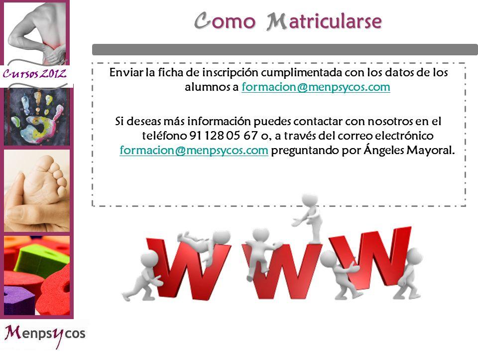 Como Matricularse Enviar la ficha de inscripción cumplimentada con los datos de los alumnos a formacion@menpsycos.com.