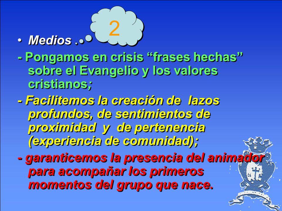 2 Medios. - Pongamos en crisis frases hechas sobre el Evangelio y los valores cristianos;