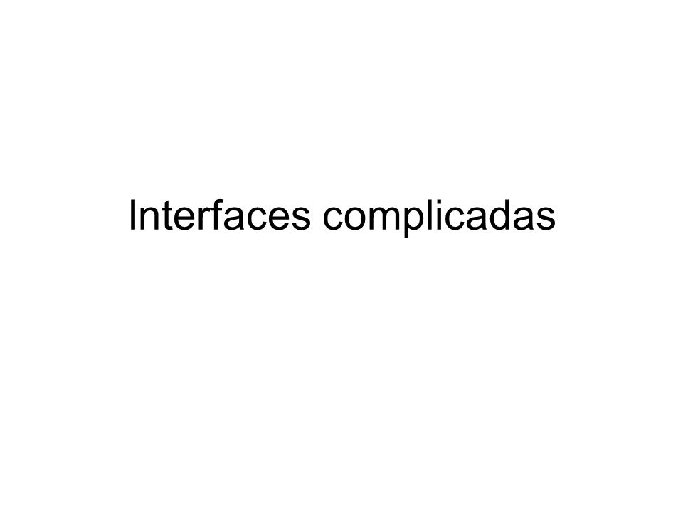 Interfaces complicadas