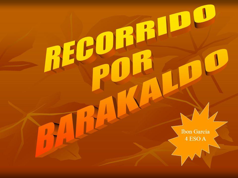 RECORRIDO POR BARAKALDO Ibon García 4 ESO A