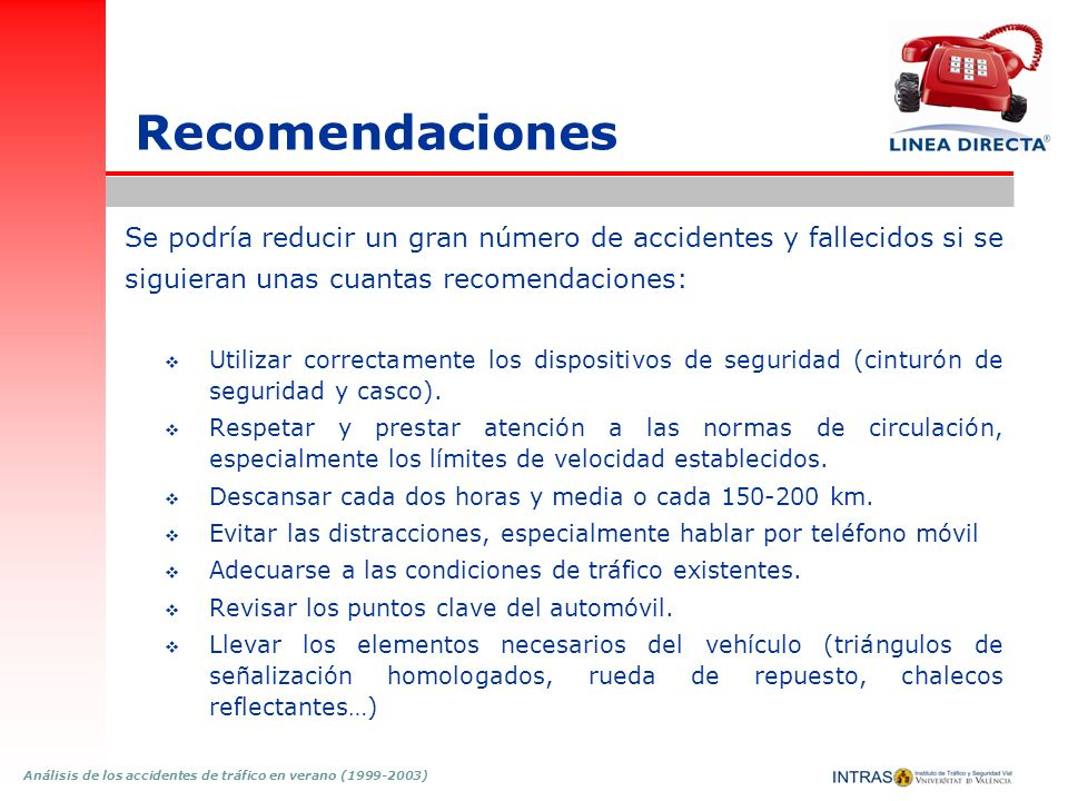 RecomendacionesSe podría reducir un gran número de accidentes y fallecidos si se. siguieran unas cuantas recomendaciones: