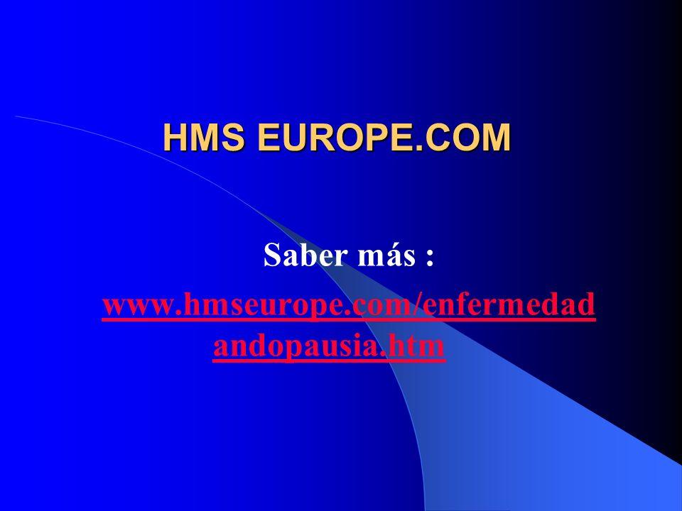 Saber más : www.hmseurope.com/enfermedad andopausia.htm