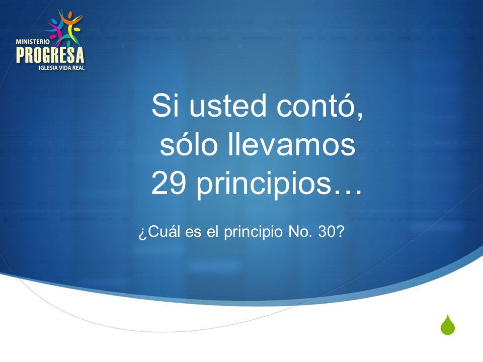 Si usted contó, sólo llevamos 29 principios…