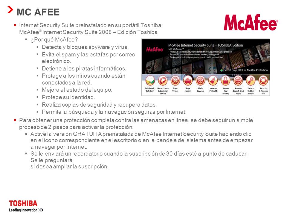 MC AFEE Internet Security Suite preinstalado en su portátil Toshiba: McAfee® Internet Security Suite 2008 – Edición Toshiba.