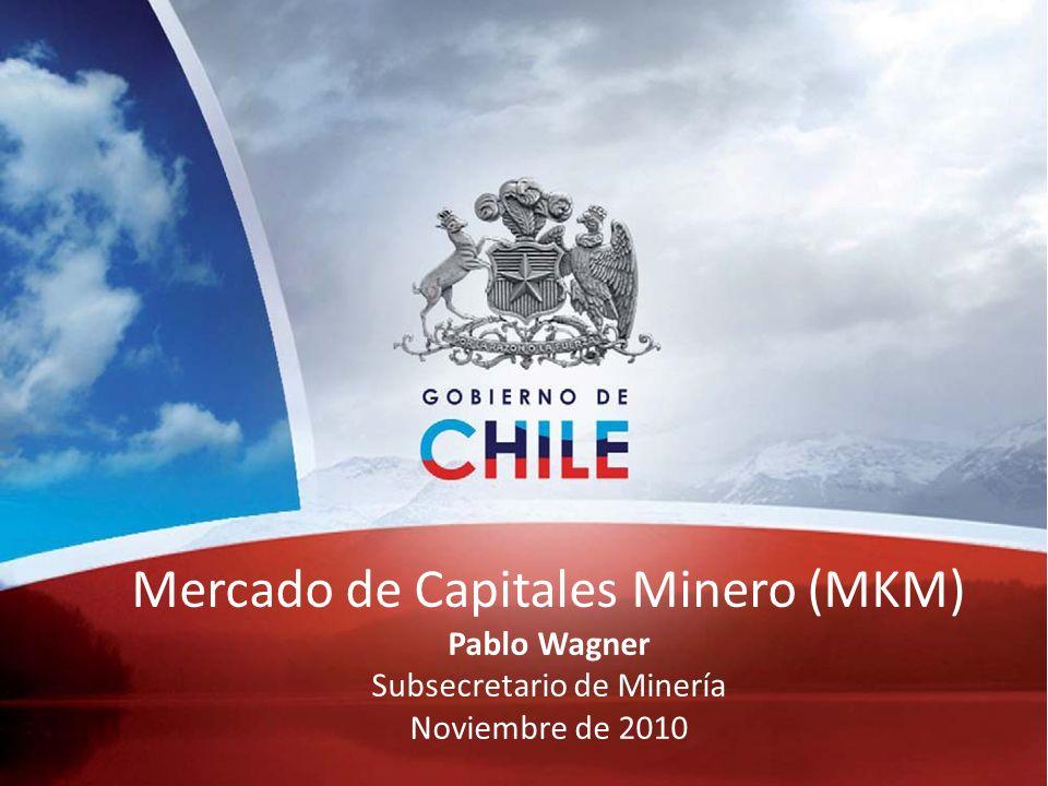 Mercado de Capitales Minero (MKM) Pablo Wagner Subsecretario de Minería Noviembre de 2010