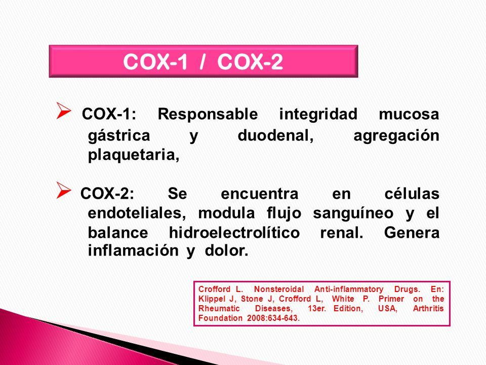 COX-1 / COX-2 COX-1: Responsable integridad mucosa gástrica y duodenal, agregación plaquetaria,