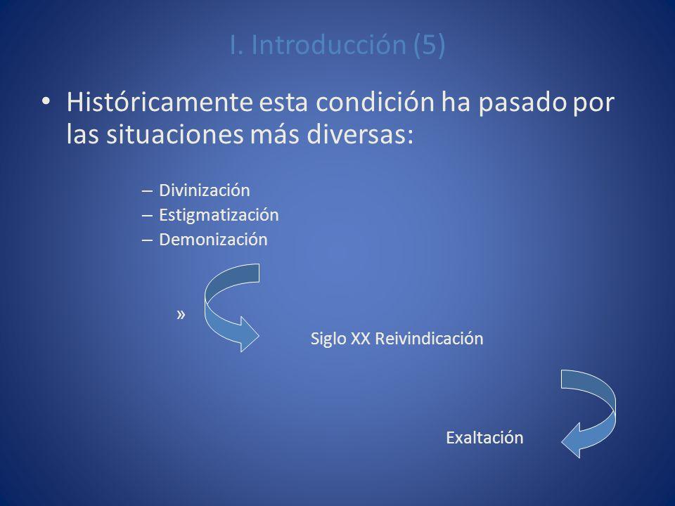 I. Introducción (5) Históricamente esta condición ha pasado por las situaciones más diversas: Divinización.