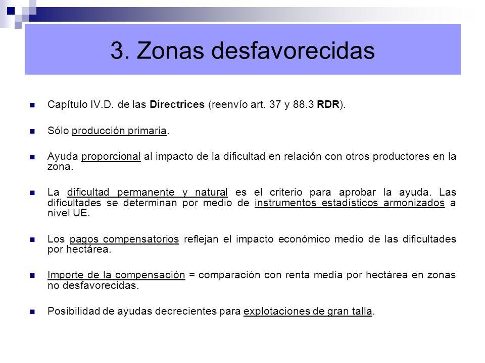 3. Zonas desfavorecidas Capítulo IV.D. de las Directrices (reenvío art. 37 y 88.3 RDR). Sólo producción primaria.