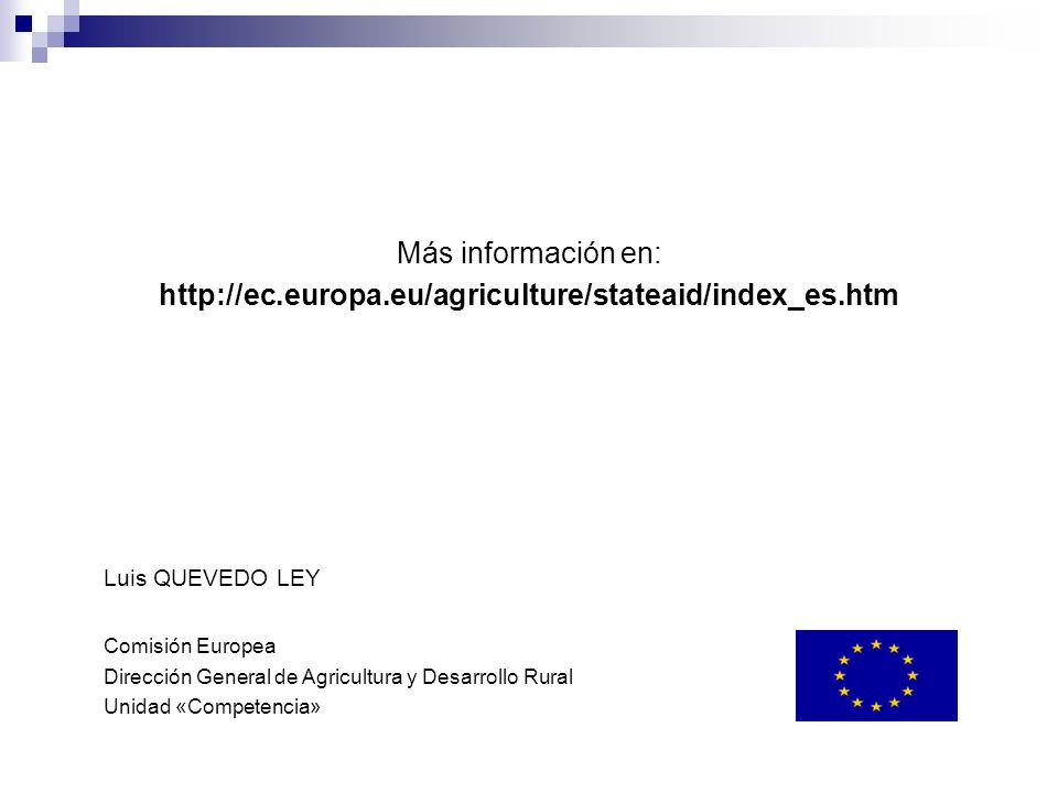 Más información en:http://ec.europa.eu/agriculture/stateaid/index_es.htm. Luis QUEVEDO LEY. Comisión Europea.