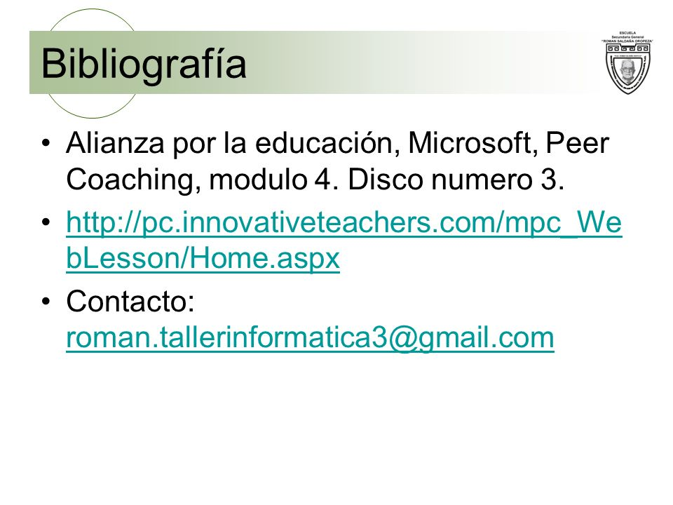 Bibliografía Alianza por la educación, Microsoft, Peer Coaching, modulo 4. Disco numero 3. http://pc.innovativeteachers.com/mpc_WebLesson/Home.aspx.