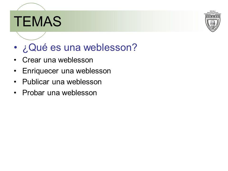 TEMAS ¿Qué es una weblesson Crear una weblesson