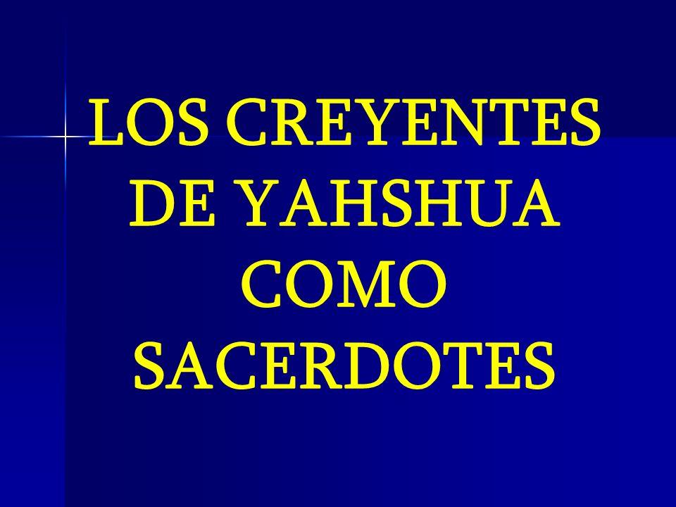 LOS CREYENTES DE YAHSHUA COMO SACERDOTES