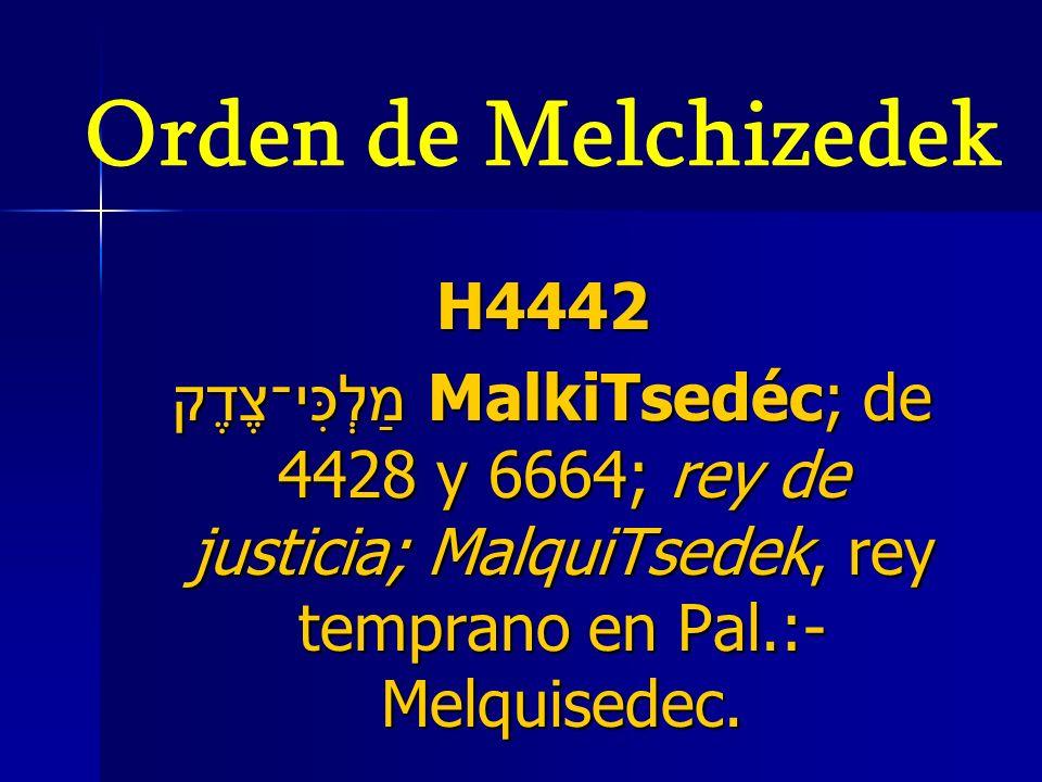 Orden de Melchizedek H4442.