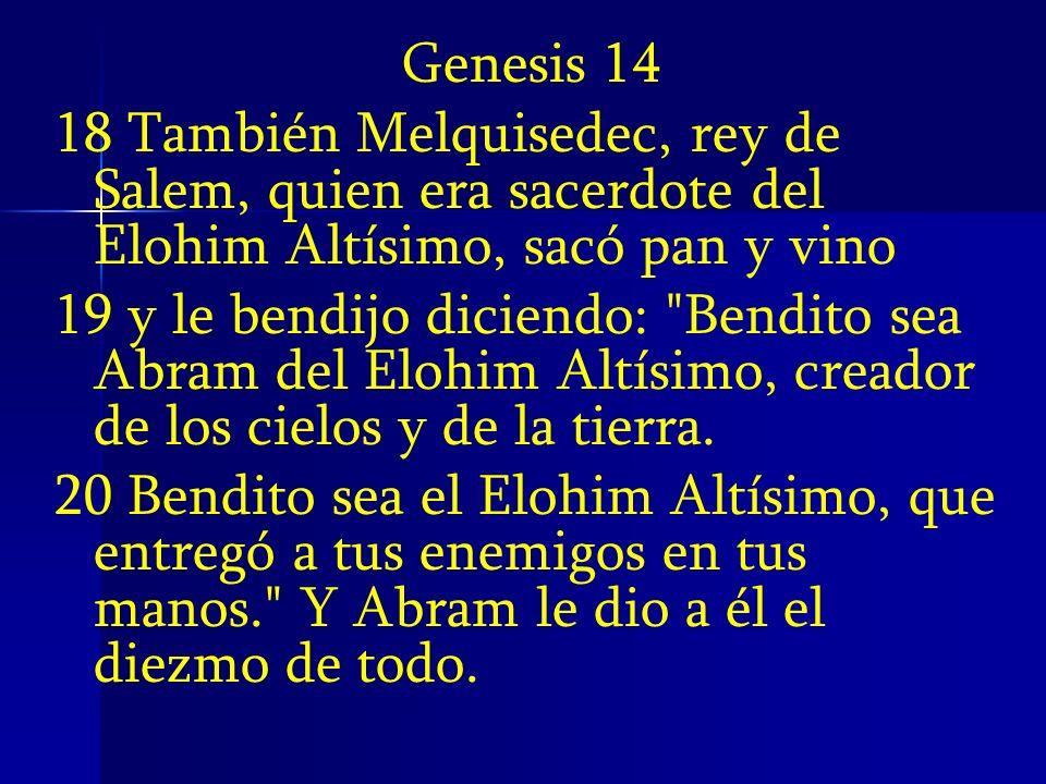 Genesis 1418 También Melquisedec, rey de Salem, quien era sacerdote del Elohim Altísimo, sacó pan y vino.