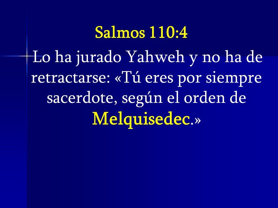 Salmos 110:4 Lo ha jurado Yahweh y no ha de retractarse: «Tú eres por siempre sacerdote, según el orden de Melquisedec.»