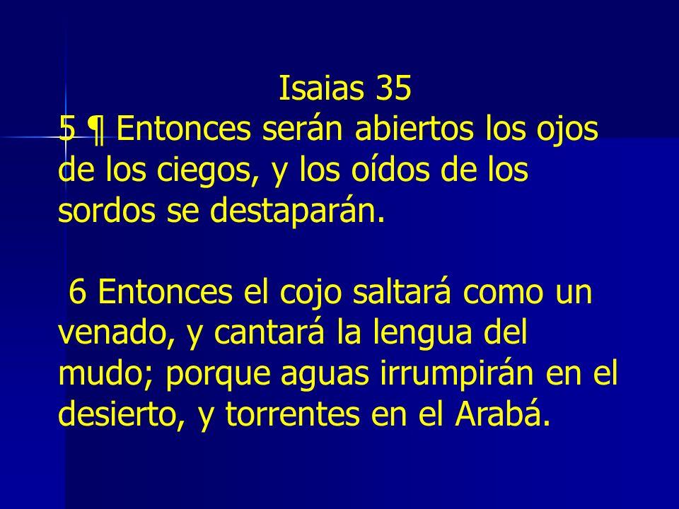 Isaias 35 5 ¶ Entonces serán abiertos los ojos de los ciegos, y los oídos de los sordos se destaparán.