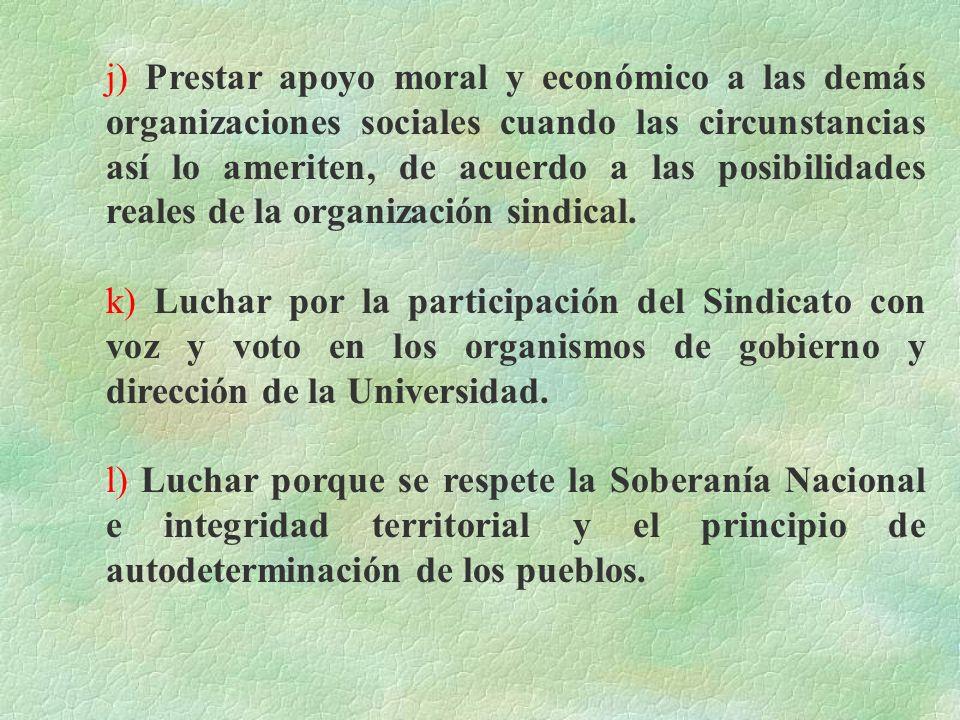 j) Prestar apoyo moral y económico a las demás organizaciones sociales cuando las circunstancias así lo ameriten, de acuerdo a las posibilidades reales de la organización sindical.