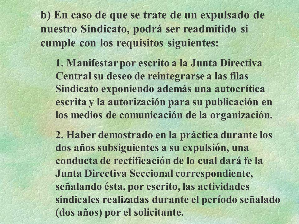 b) En caso de que se trate de un expulsado de nuestro Sindicato, podrá ser readmitido si cumple con los requisitos siguientes: