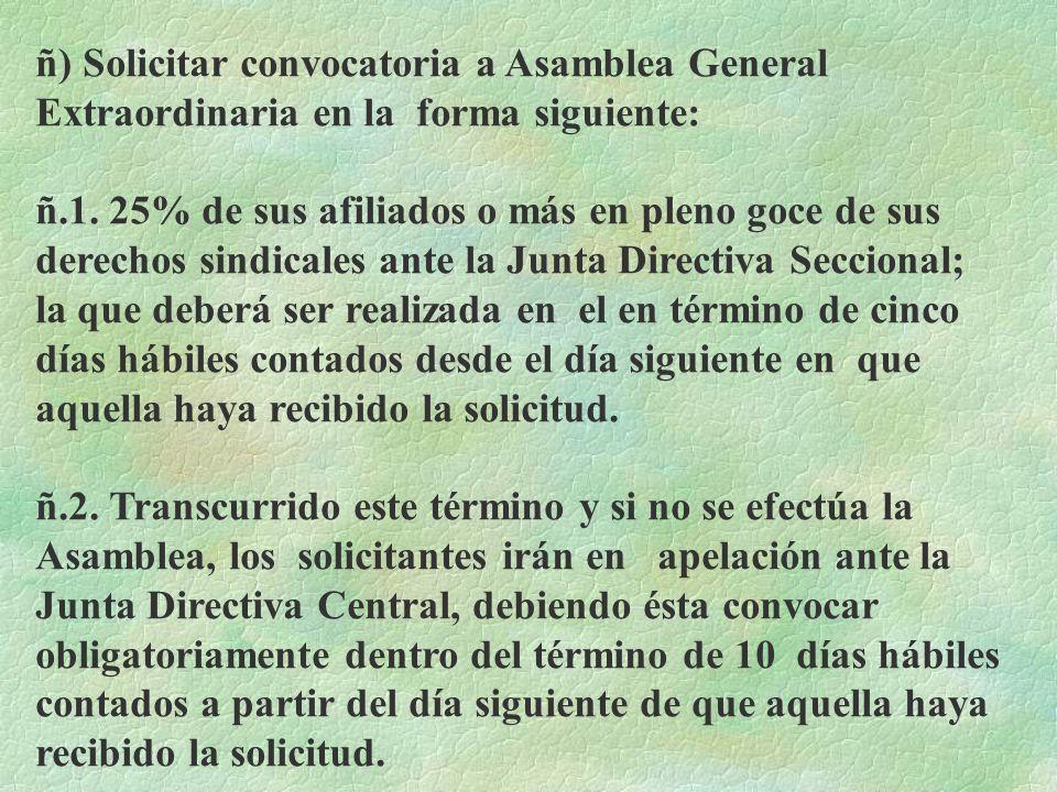 ñ) Solicitar convocatoria a Asamblea General Extraordinaria en la forma siguiente: