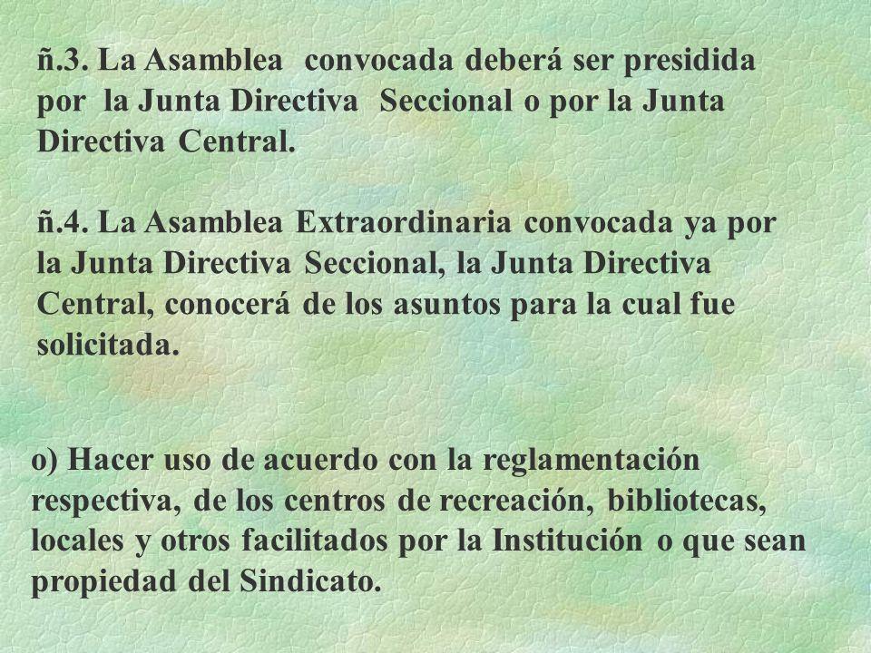 ñ.3. La Asamblea convocada deberá ser presidida por la Junta Directiva Seccional o por la Junta Directiva Central.