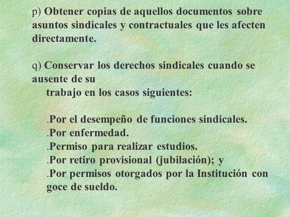 p) Obtener copias de aquellos documentos sobre asuntos sindicales y contractuales que les afecten directamente.