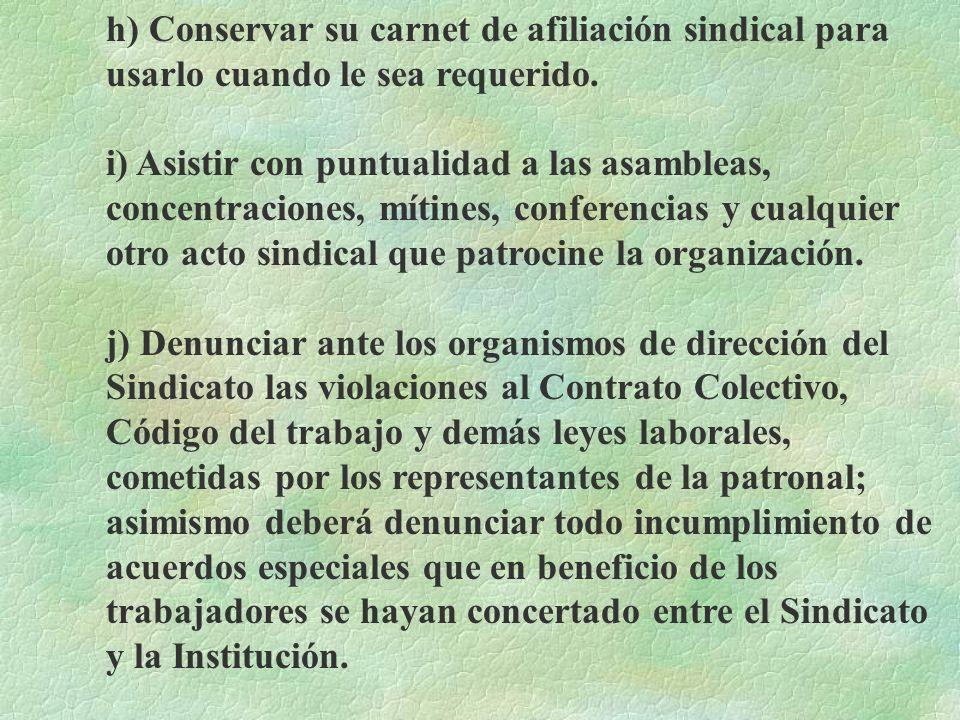 h) Conservar su carnet de afiliación sindical para usarlo cuando le sea requerido.