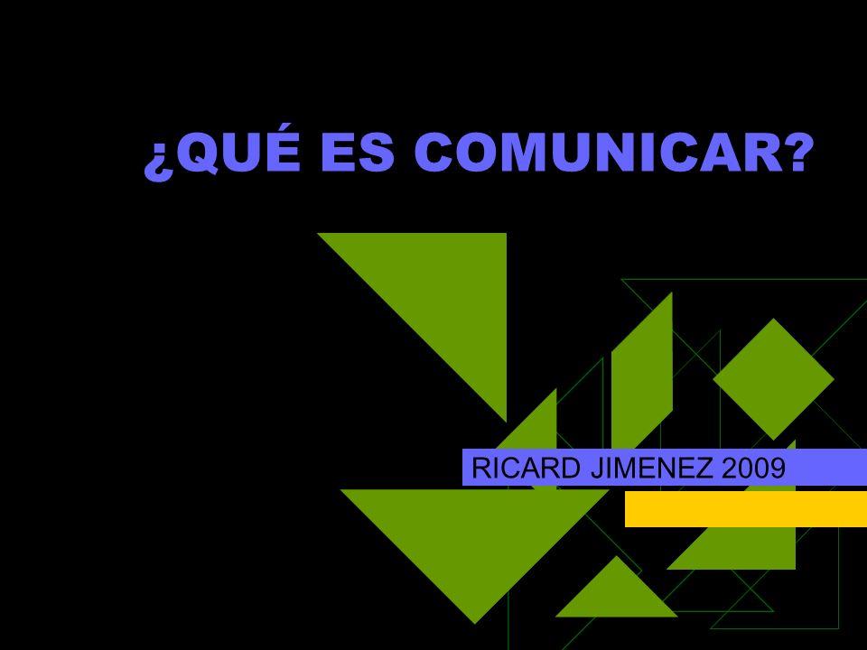 ¿QUÉ ES COMUNICAR RICARD JIMENEZ 2009