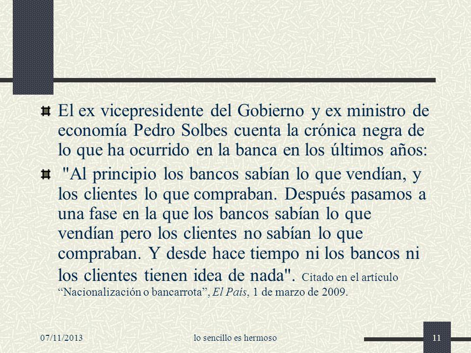 El ex vicepresidente del Gobierno y ex ministro de economía Pedro Solbes cuenta la crónica negra de lo que ha ocurrido en la banca en los últimos años: