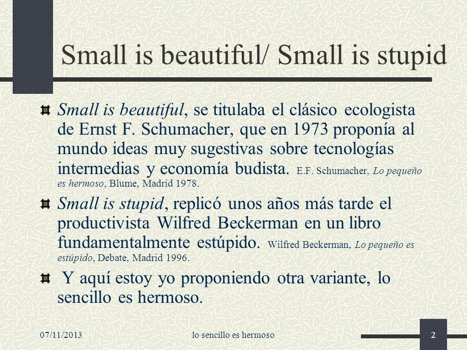 Small is beautiful/ Small is stupid